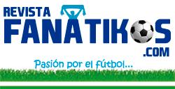 :::Revista Fanatikos::: Pasión por el fútbol